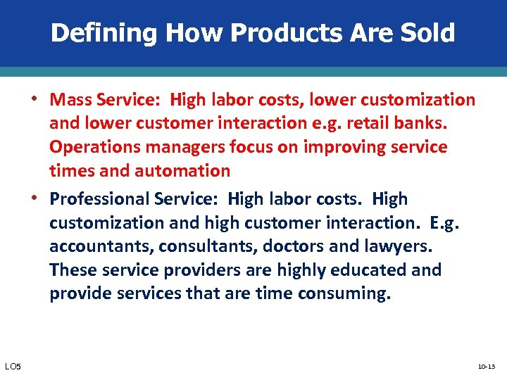 Defining How Products Are Sold • Mass Service: High labor costs, lower customization and