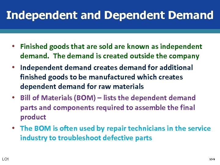 Independent and Dependent Demand • Finished goods that are sold are known as independent