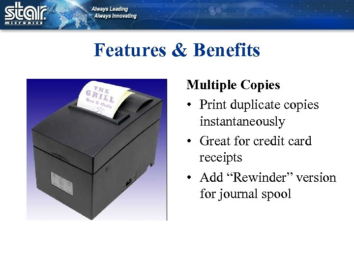 Features & Benefits Multiple Copies • Print duplicate copies instantaneously • Great for credit