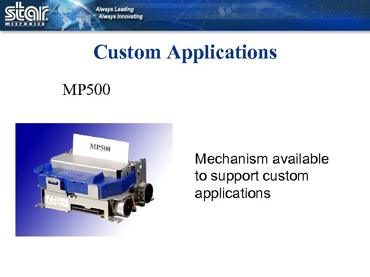 Custom Applications MP 500 Mechanism available to support custom applications