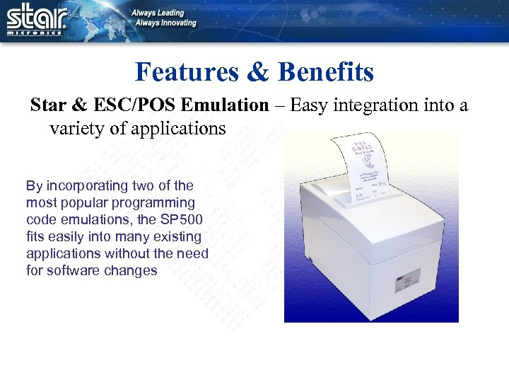 Features & Benefits Star & ESC/POS Emulation – Easy integration into a variety of