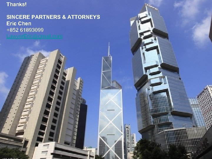 Thanks! SINCERE PARTNERS & ATTORNEYS Eric Chen +852 61893099 Lawyer. Eric@gmail. com