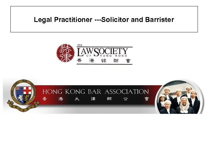 Legal Practitioner ---Solicitor and Barrister