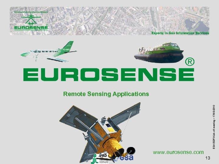 ESA EOFI Kick-off meeting – 17/05/2010 Remote Sensing Applications www. eurosense. com 13