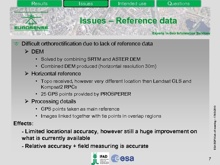 Results Issues Intended use Questions Issues – Reference data Difficult orthorectification due to lack