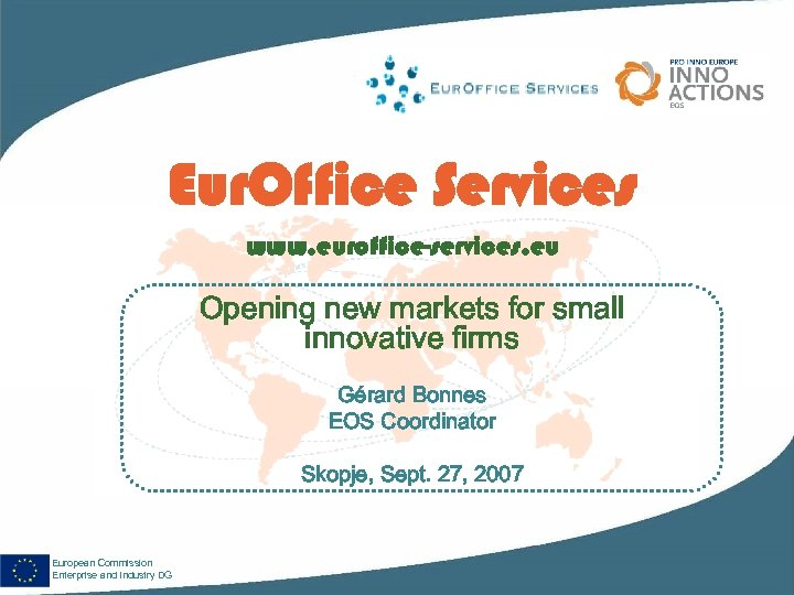 Eur. Office Services www. euroffice-services. eu Opening new markets for small innovative firms Gérard