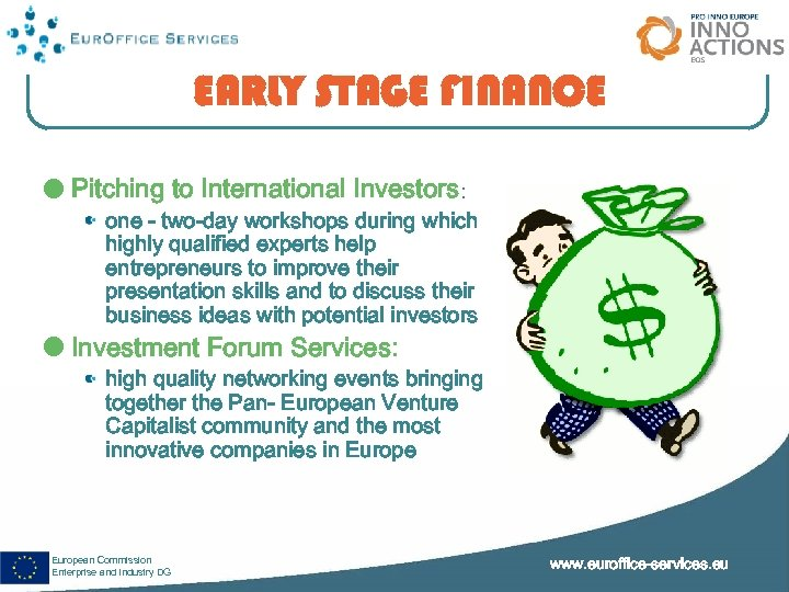 EARLY STAGE FINANCE Pitching to International Investors: one - two-day workshops during which highly