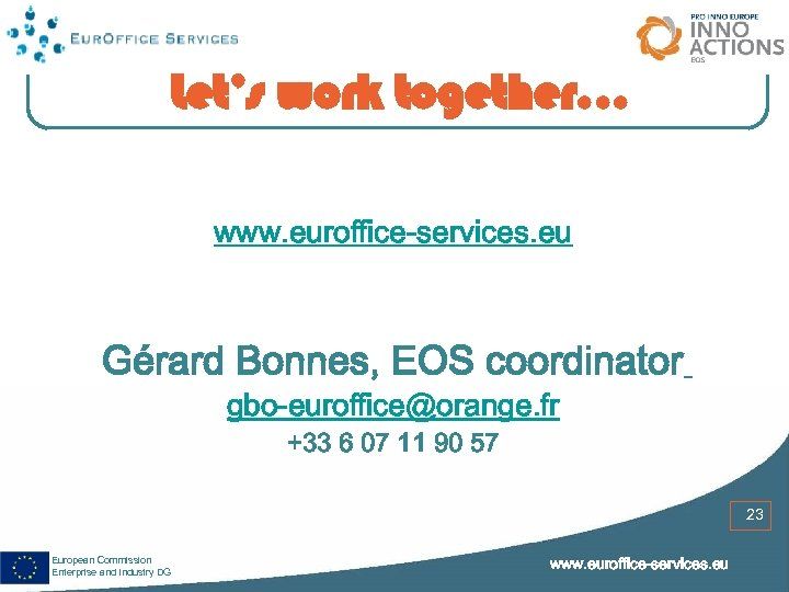 Let's work together. . . www. euroffice-services. eu Gérard Bonnes, EOS coordinator gbo-euroffice@orange. fr