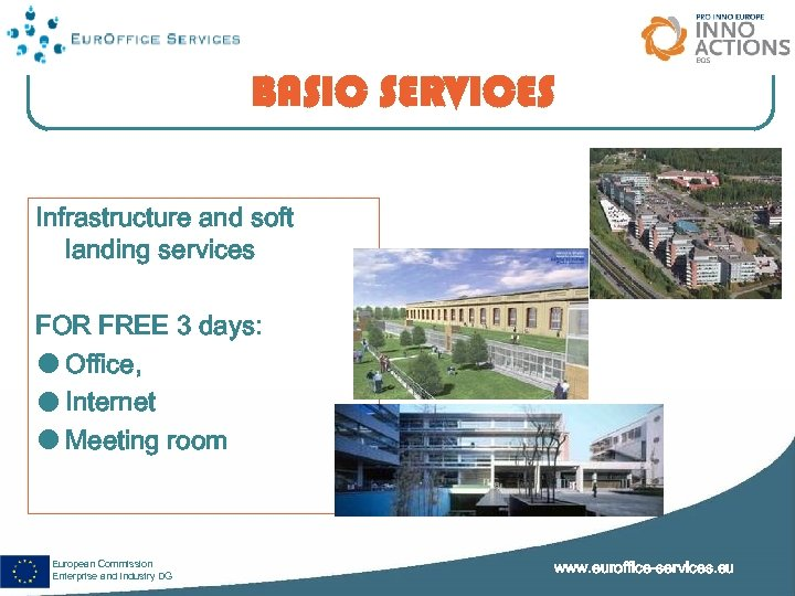BASIC SERVICES Infrastructure and soft landing services FOR FREE 3 days: Office, Internet Meeting