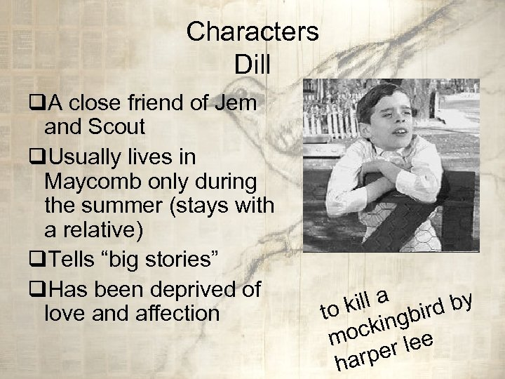 Characters Dill q. A close friend of Jem and Scout q. Usually lives in