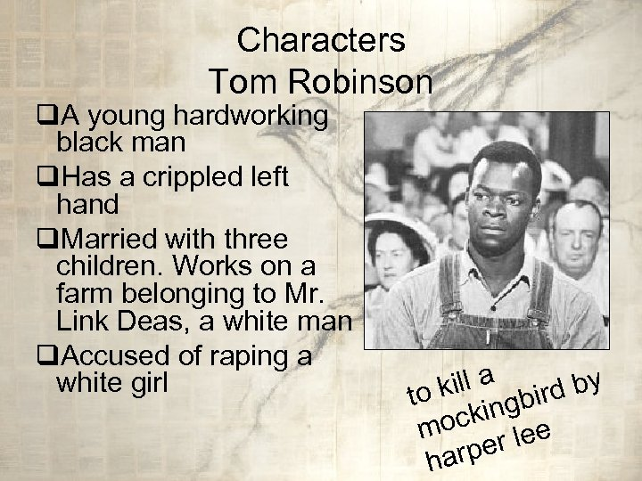 Characters Tom Robinson q. A young hardworking black man q. Has a crippled left