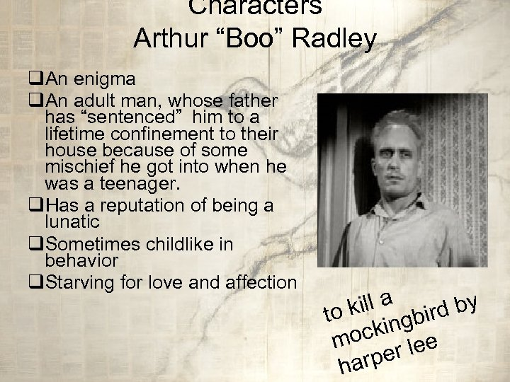 "Characters Arthur ""Boo"" Radley q. An enigma q. An adult man, whose father has"