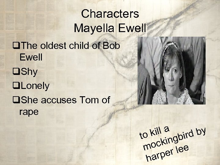 Characters Mayella Ewell q. The oldest child of Bob Ewell q. Shy q. Lonely