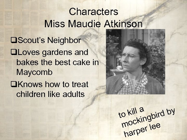 Characters Miss Maudie Atkinson q. Scout's Neighbor q. Loves gardens and bakes the best