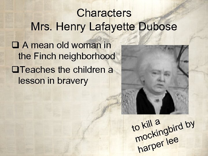 Characters Mrs. Henry Lafayette Dubose q A mean old woman in the Finch neighborhood