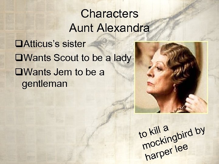 Characters Aunt Alexandra q. Atticus's sister q. Wants Scout to be a lady q.