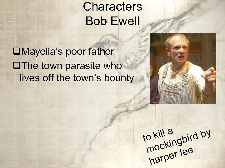 Characters Bob Ewell q. Mayella's poor father q. The town parasite who lives off
