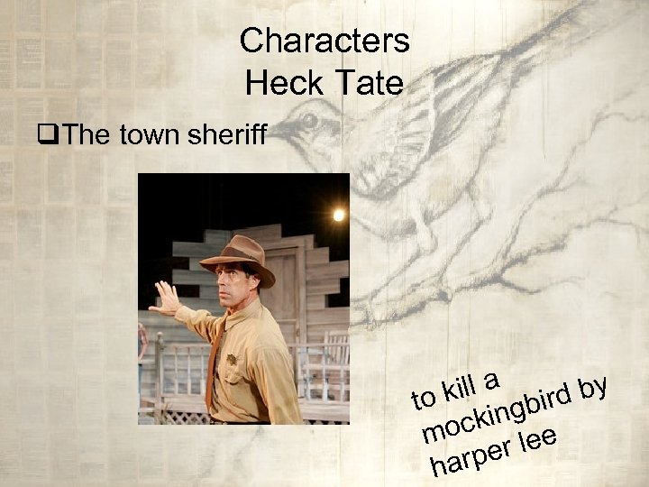 Characters Heck Tate q. The town sheriff kill a bird by to king moc