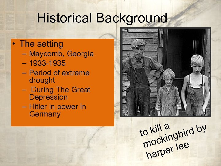 Historical Background • The setting – Maycomb, Georgia – 1933 -1935 – Period of
