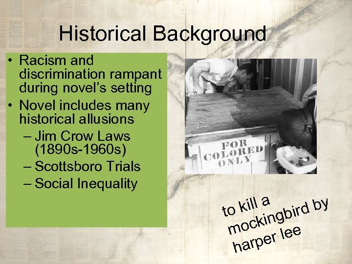 Historical Background • Racism and discrimination rampant during novel's setting • Novel includes many