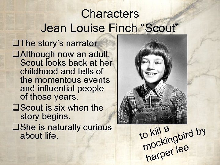 "Characters Jean Louise Finch ""Scout"" q. The story's narrator q. Although now an adult,"