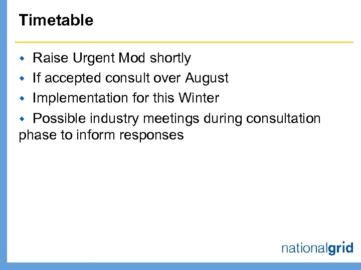 Timetable Raise Urgent Mod shortly w If accepted consult over August w Implementation for