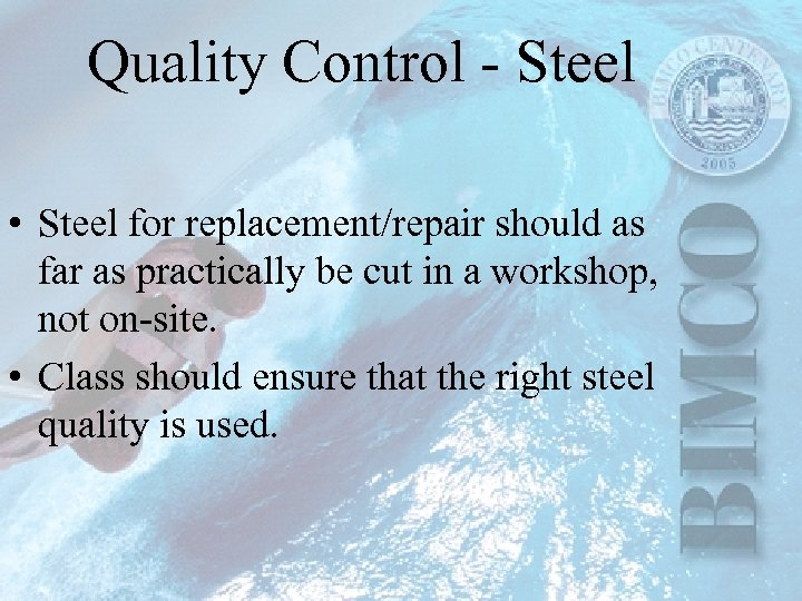 Quality Control - Steel • Steel for replacement/repair should as far as practically be