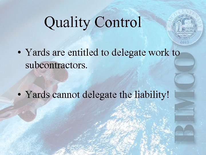 Quality Control • Yards are entitled to delegate work to subcontractors. • Yards cannot