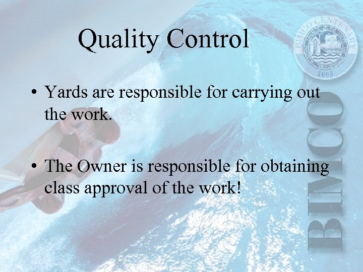 Quality Control • Yards are responsible for carrying out the work. • The Owner