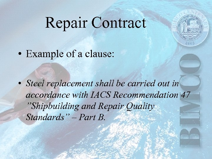 Repair Contract • Example of a clause: • Steel replacement shall be carried out
