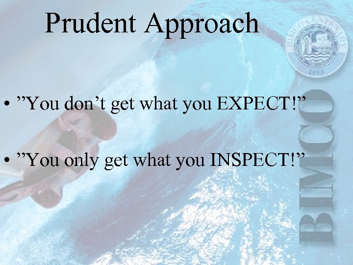 """Prudent Approach • """"You don't get what you EXPECT!"""" • """"You only get what"""