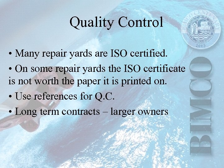 Quality Control • Many repair yards are ISO certified. • On some repair yards