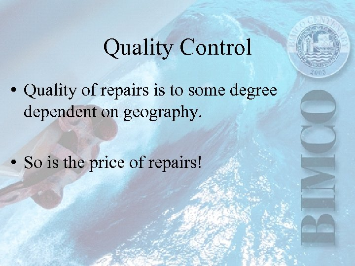 Quality Control • Quality of repairs is to some degree dependent on geography. •