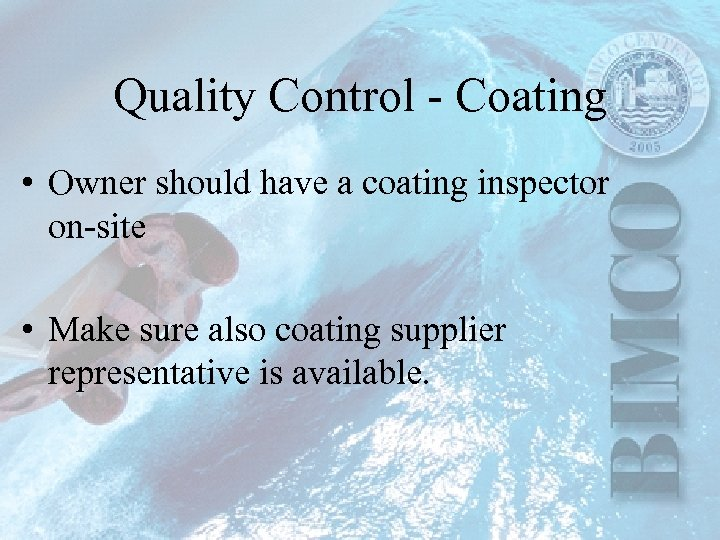 Quality Control - Coating • Owner should have a coating inspector on-site • Make