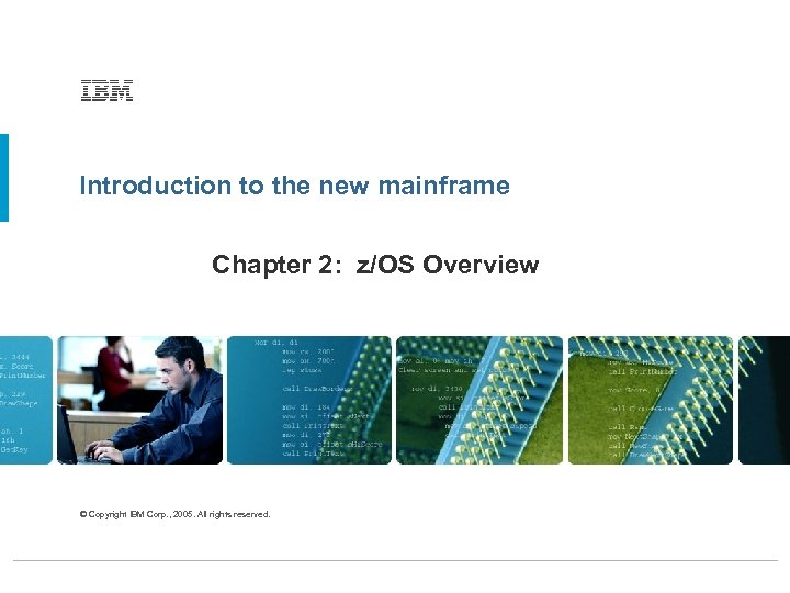 Introduction to the new mainframe Chapter 2: z/OS Overview © Copyright IBM Corp. ,