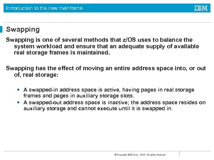 Introduction to the new mainframe Swapping is one of several methods that z/OS uses