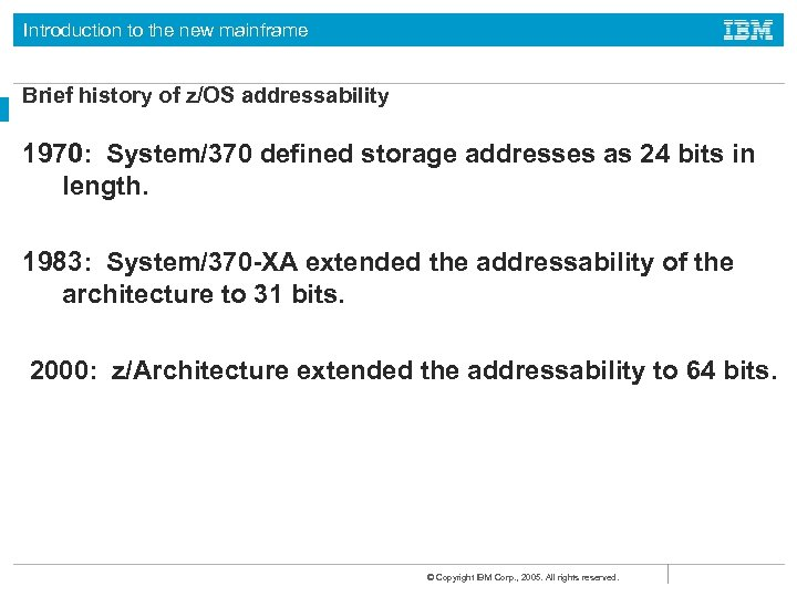 Introduction to the new mainframe Brief history of z/OS addressability 1970: System/370 defined storage