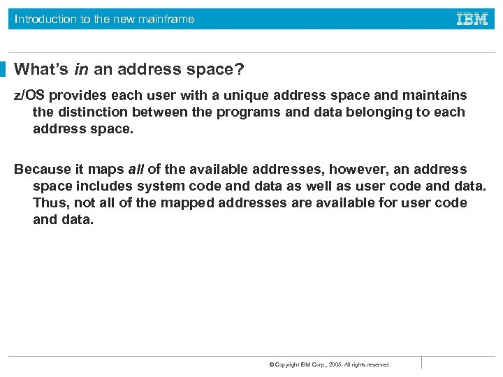 Introduction to the new mainframe What's in an address space? z/OS provides each user
