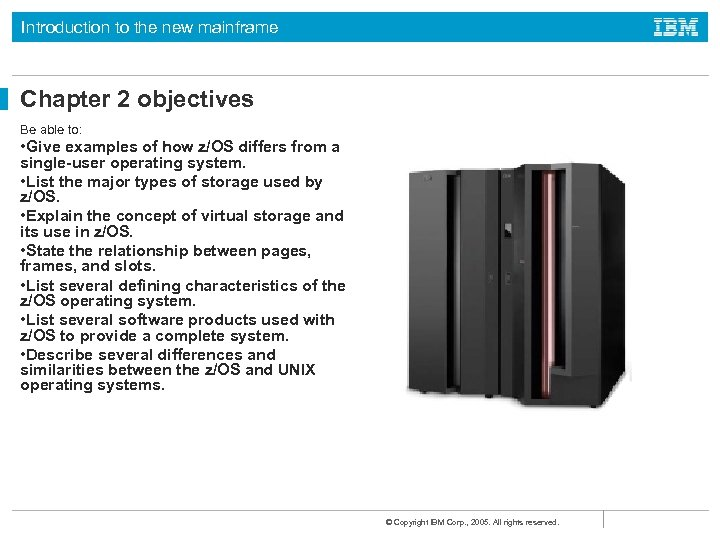 Introduction to the new mainframe Chapter 2 objectives Be able to: • Give examples