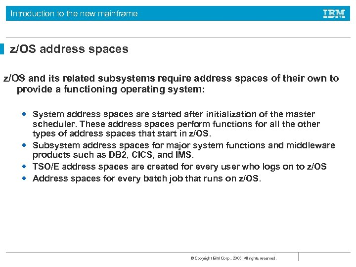 Introduction to the new mainframe z/OS address spaces z/OS and its related subsystems require