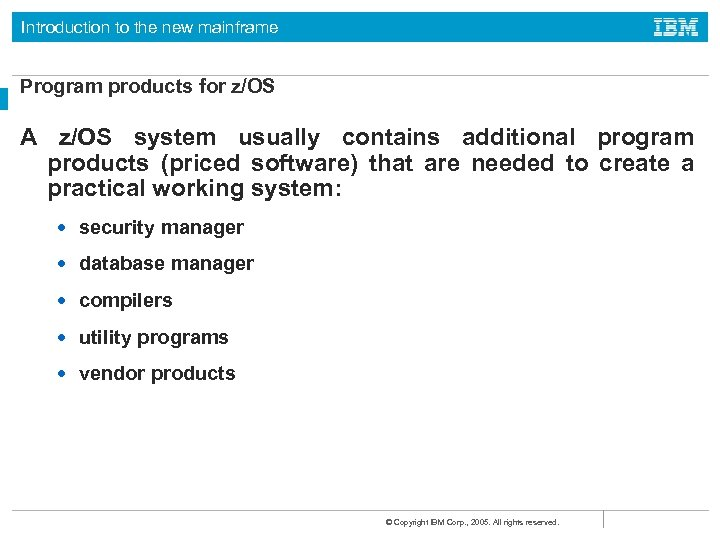Introduction to the new mainframe Program products for z/OS A z/OS system usually contains