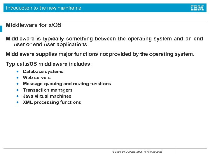 Introduction to the new mainframe Middleware for z/OS Middleware is typically something between the