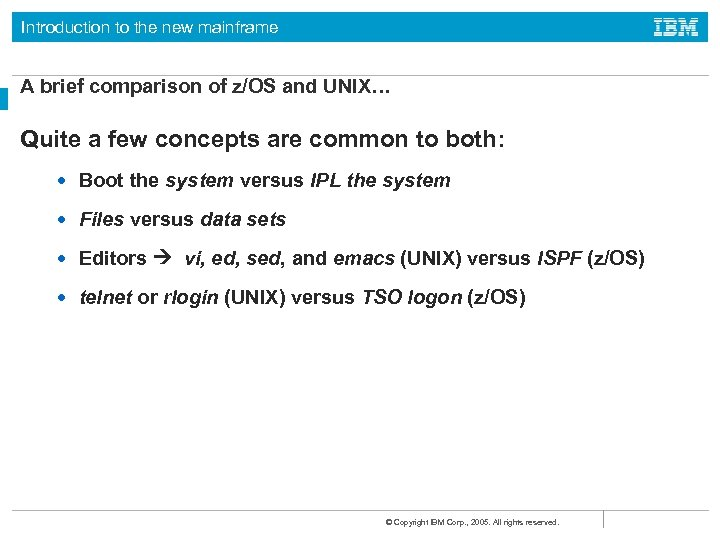 Introduction to the new mainframe A brief comparison of z/OS and UNIX… Quite a