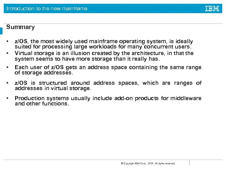 Introduction to the new mainframe Summary • • z/OS, the most widely used mainframe