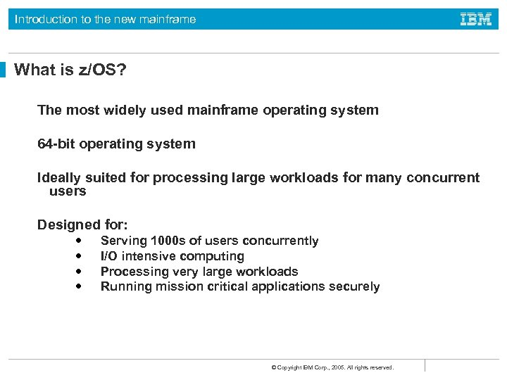 Introduction to the new mainframe What is z/OS? The most widely used mainframe operating