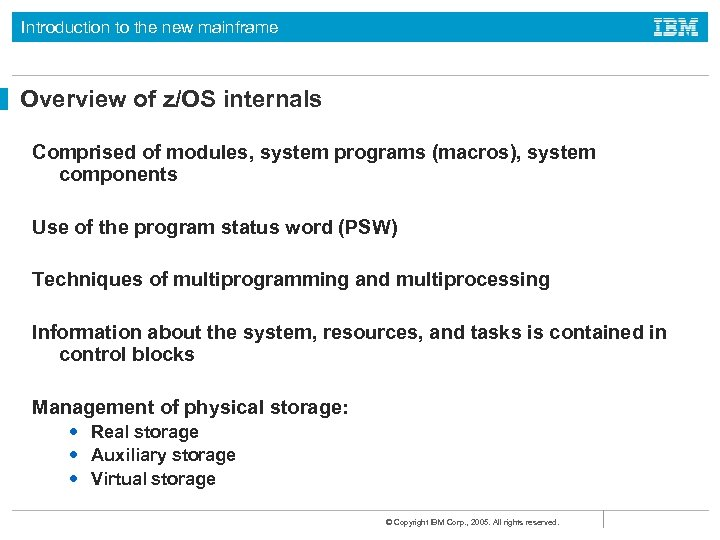 Introduction to the new mainframe Overview of z/OS internals Comprised of modules, system programs