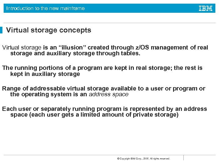 """Introduction to the new mainframe Virtual storage concepts Virtual storage is an """"illusion"""" created"""