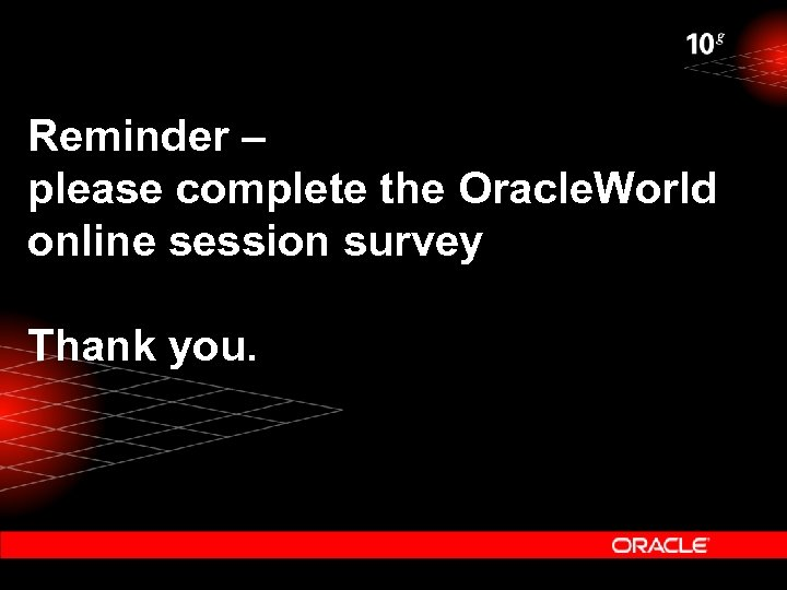 Reminder – please complete the Oracle. World online session survey Thank you.
