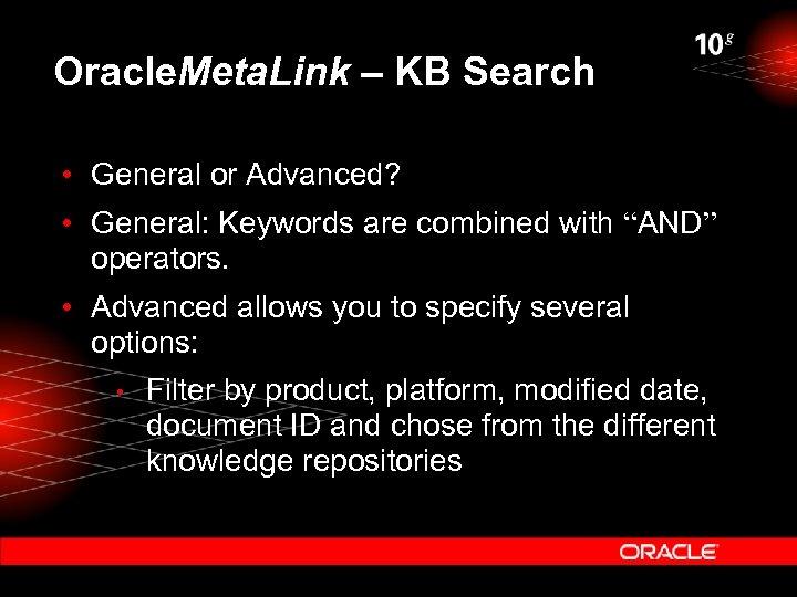 Oracle. Meta. Link – KB Search • General or Advanced? • General: Keywords are