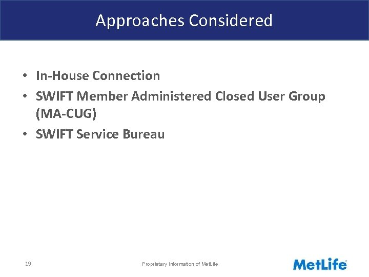 Approaches Considered • In-House Connection • SWIFT Member Administered Closed User Group (MA-CUG) •